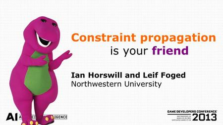 Constraint propagation is your friend Ian Horswill and Leif Foged Northwestern University.