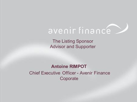 Antoine RIMPOT Chief Executive Officer - Avenir Finance Coporate The Listing Sponsor Advisor and Supporter.