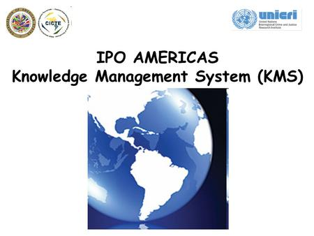 IPO AMERICAS Knowledge Management System (KMS). IPO AMERICAS KNOWLEDGE MANAGEMENT SYSTEM I.What is it? II.What is its purpose? III.Who can access it?