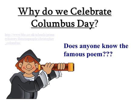 Why do we Celebrate Columbus Day? Does anyone know the famous poem???  ryhistory/famouspeople/christopher _columbus/
