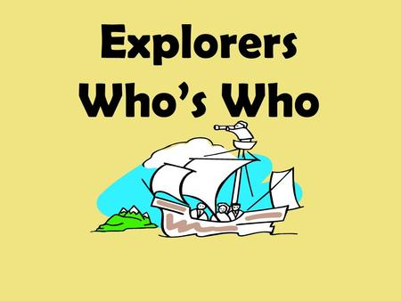 Explorers Who's Who. Explorer #1 Explorer #7 Explorer #6 Explorer #5 Explorer #4 Explorer #2 Explorer #3 Finished? Click Here.