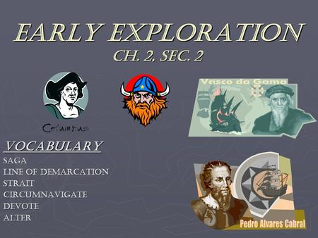 Early Exploration Ch. 2, Sec. 2 VocabularySaga line of demarcation StraitcircumnavigateDevotealter.