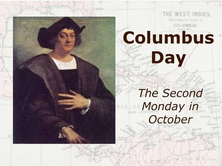 Columbus Day The Second Monday in October. Christopher Columbus was born in Genoa, Italy in 1451. He began to sail when he was 14. He wanted to be an.