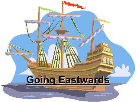 Going Eastwards. WALT  Who was Columbus and what were his ideas?  Why did Columbus find it hard to test his ideas about the world?  Where did Columbus.