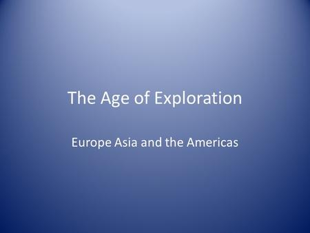 The Age of Exploration Europe Asia and the Americas.