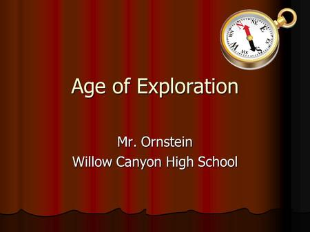 Age of Exploration Mr. Ornstein Willow Canyon High School.