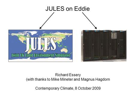 JULES on Eddie Richard Essery (with thanks to Mike Mineter and Magnus Hagdorn Contemporary Climate, 8 October 2009.