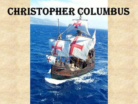Christopher Columbus. Before he was famous!  Born in 1451 in the Republic of Genoa (Italy), the son of a weaver.  Sold and drew maps before beginning.