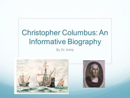 Christopher Columbus: An Informative Biography By Dr. Artrip.