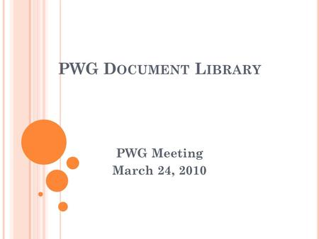 PWG D OCUMENT L IBRARY PWG Meeting March 24, 2010.