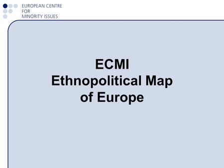 ECMI Ethnopolitical Map of Europe. The Ethnopolitical Map of Europe is intended to cover all European states and conflict regions, including those in.