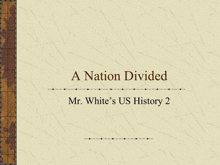 A Nation Divided Mr. White's US History 2. Main Idea and Objectives Main idea – An antiwar movement in the U.S. pitted supporters of the government's.