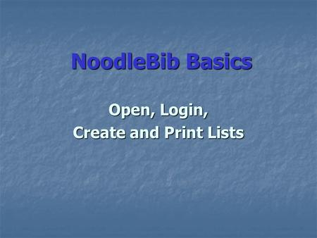NoodleBib Basics Open, Login, Create and Print Lists.