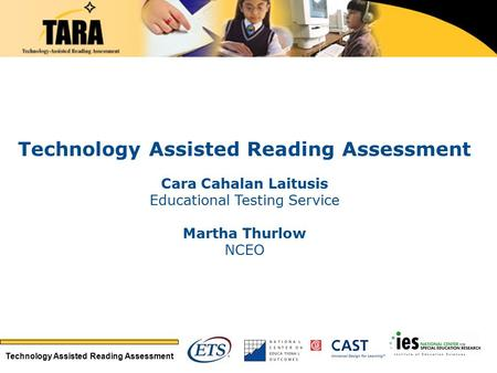 Technology Assisted Reading Assessment Cara Cahalan Laitusis Educational Testing Service Martha Thurlow NCEO.