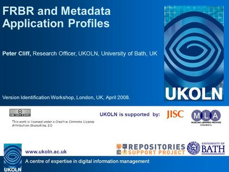 A centre of expertise in digital information management www.ukoln.ac.uk UKOLN is supported by: FRBR and Metadata Application Profiles Peter Cliff, Research.