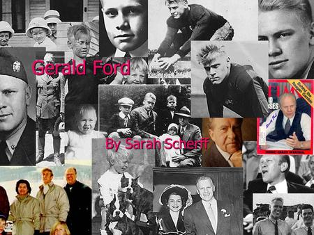 Gerald Ford By Sarah Scherff. Childhood/Education Born July 14, 1913 Born July 14, 1913 Name Leslie King Jr., but mother divorced and remarried Gerald.
