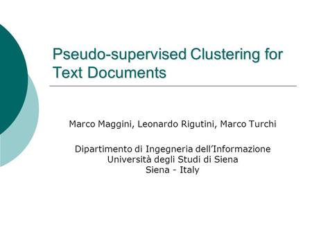Pseudo-supervised Clustering for Text Documents Marco Maggini, Leonardo Rigutini, Marco Turchi Dipartimento di Ingegneria dell'Informazione Università.