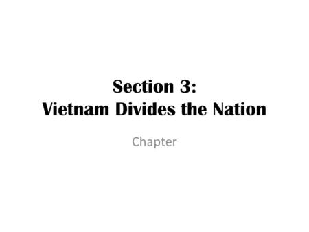 Section 3: Vietnam Divides the Nation Chapter. A Growing Credibility Gap '65, there were many supporters – Gallup Poll: 66% approved U.S. involvement.