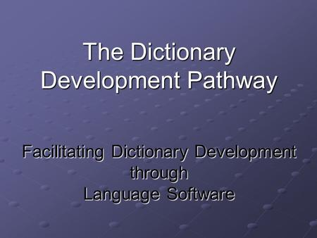 The Dictionary Development Pathway Facilitating Dictionary Development through Language Software.