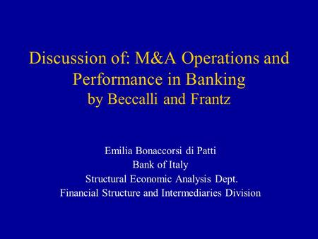Discussion of: M&A Operations and Performance in Banking by Beccalli and Frantz Emilia Bonaccorsi di Patti Bank of Italy Structural Economic Analysis Dept.