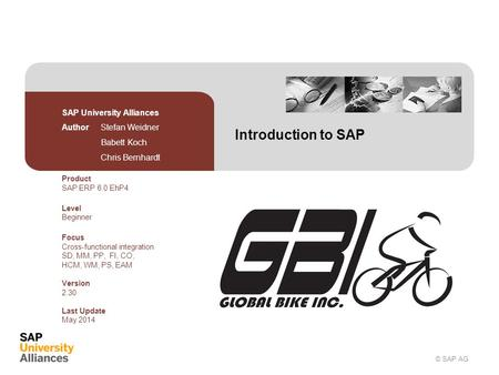 © SAP AG Introduction to SAP SAP University Alliances Author Stefan Weidner Babett Koch Chris Bernhardt Product SAP ERP 6.0 EhP4 Level Beginner Focus Cross-functional.