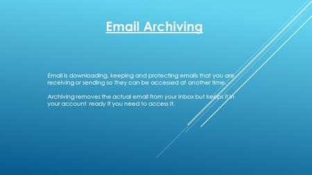Email Archiving Email is downloading, keeping and protecting emails that you are receiving or sending so they can be accessed at another time. Archiving.