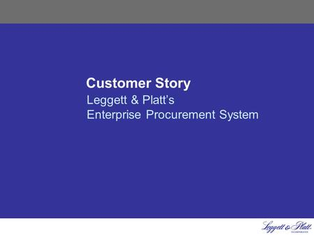 Customer Story Leggett & Platt's Enterprise Procurement System.