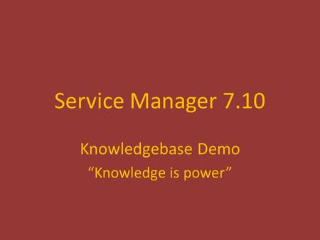 "Service Manager 7.10 Knowledgebase Demo ""Knowledge is power"""