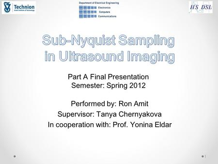 Performed by: Ron Amit Supervisor: Tanya Chernyakova In cooperation with: Prof. Yonina Eldar 1 Part A Final Presentation Semester: Spring 2012.
