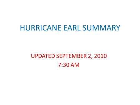 HURRICANE EARL SUMMARY UPDATED SEPTEMBER 2, 2010 7:30 AM.