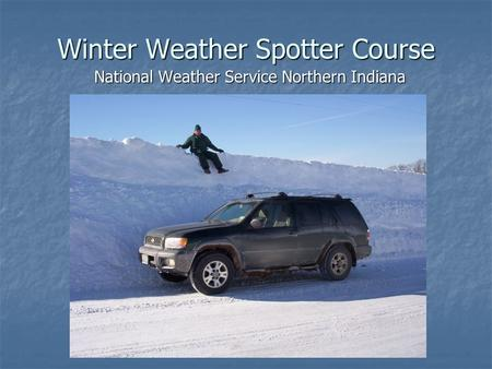 Winter Weather Spotter Course National Weather Service Northern Indiana.