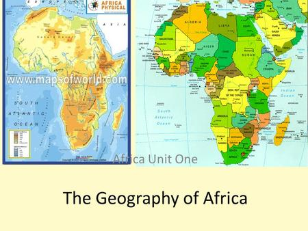 The Geography of Africa Africa Unit One. Section 1-African Geography  Geography is the study of the earth's surface, land, bodies of water, climate,