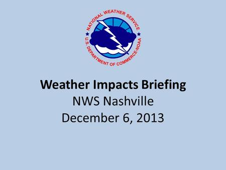 Weather Impacts Briefing NWS Nashville December 6, 2013.