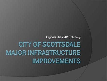 Digital Cities 2013 Survey. MAJOR PROJECTS Replaced UPS & PDU's in City's Primary Data Center SAN Selection and Replacement VMware 5.0 Up 1 Upgrade Improved.