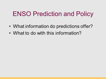 ENSO Prediction and Policy What information do predictions offer? What to do with this information?