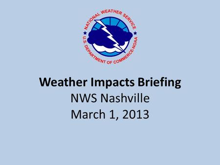 Weather Impacts Briefing NWS Nashville March 1, 2013.