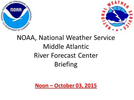 NOAA, National Weather Service Middle Atlantic River Forecast Center Briefing Noon – October 03, 2015.