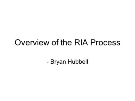 Overview of the RIA Process - Bryan Hubbell. 2 Goals of an RIA Provide national estimates of costs and benefits of fully attaining current and proposed.