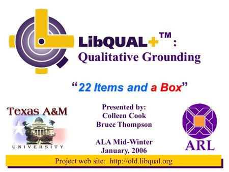 "TM Project web site:  Presented by: Colleen Cook Bruce Thompson ALA Mid-Winter January, 2006 "" 22 Items and a Box "" Qualitative."
