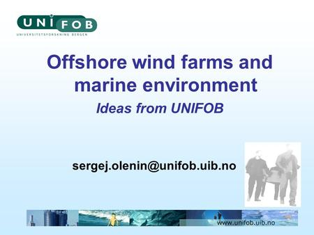Offshore wind farms and marine environment Ideas from UNIFOB.