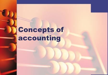 Concepts of accounting. When an accountant prepares the accounts for a business, there are a number of key accounting concepts that he or she must apply.