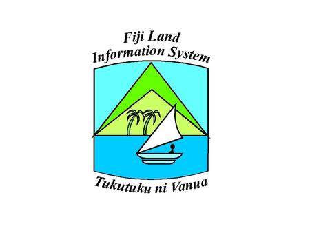 Integrated – Fiji Land Information Survey Plan Valuation Crown Lease Rental Cadastral Topo/ Aerial Imagery NLC/VKB Integrated Databases Titles Land Register.