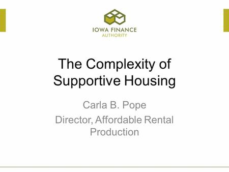 The Complexity of Supportive Housing Carla B. Pope Director, Affordable Rental Production.