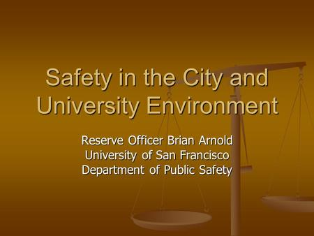 Safety in the City and University Environment Reserve Officer Brian Arnold University of San Francisco Department of Public Safety.