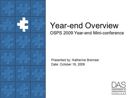 Presented by: Katherine Bremser Date: October 19, 2009 Year-end Overview OSPS 2009 Year-end Mini-conference.