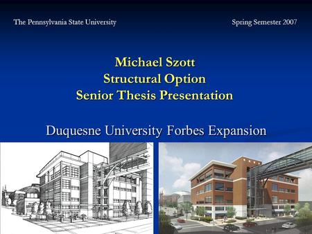 Michael J. Szott Structural Option Duquesne University Multipurpose Facility Duquesne University Forbes Expansion Michael Szott Structural Option Senior.
