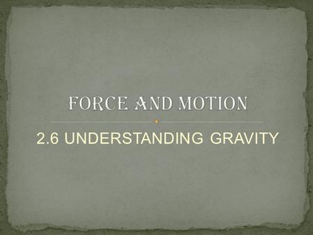 2.6 UNDERSTANDING GRAVITY. Is a region around the earth where an object experiences a force acting on it towards the centre of the earth. earth Gravitational.