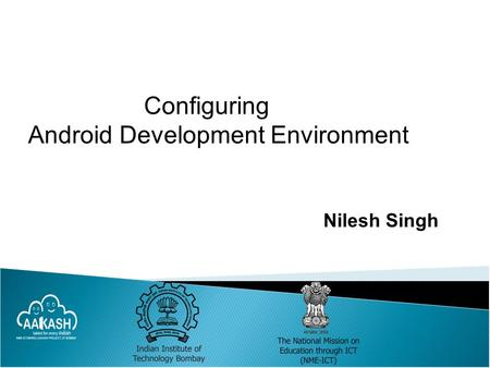 Configuring Android Development Environment Nilesh Singh.