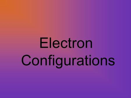Electron Configurations. What is an e- configuration ? We want to be able to create an e- configuration in order to know where electrons will be found.