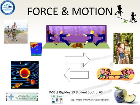 Department of Mathematics and Science FORCE & MOTION P-SELL Big Idea 13 Student Book p. 63.